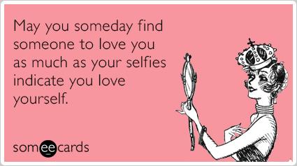 selfies-love-picture-instagram-facebook-encouragement-ecards-someecards